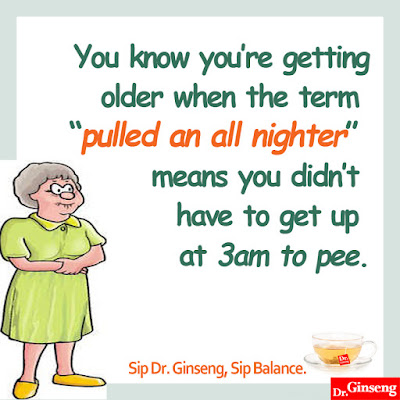 "You know you're getting older when the term ""pulled an all nighter"" means you didn't have to get up at 3 AM to pee."