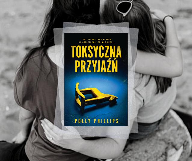 #540. Toksyczna przyjaźń | Polly Phillips