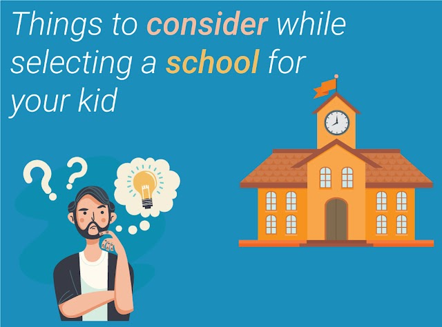 Things to Consider While Selecting a School For Your Kid