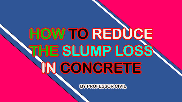 HOW TO REDUCE THE SLUMP LOSS IN CONCRETE