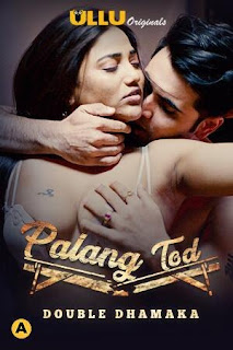 Download [18+] Palang Tod (Double Dhamaka) S01 (2021) Hindi ULLU Originals WEB Series 480p | 720p