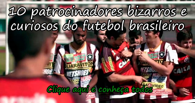 10 PATROCINADORES BIZARROS E CURIOSOS DO FUTEBOL BRASILEIRO