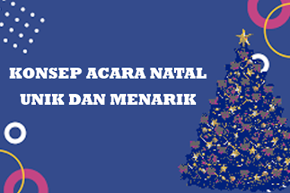 Konsep Acara Natal Yang Menarik dan Unik
