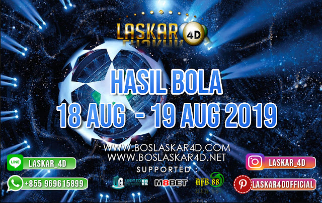 HASIL BOLA TANGGAL 18 AUG – 19 AUG 2019