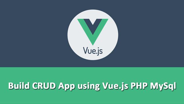 Build CRUD App using Vue.js PHP MySql