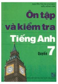 Ôn Tập Và Kiểm Tra Tiếng Anh Quyển 7 - Nguyễn Thị Chi