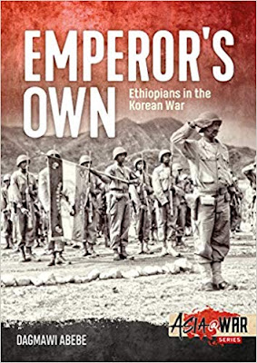 Emperor's Own: Ethiopian Forces in the Korean War: The History of the Ethiopian Imperial Bodyguard Battalion in the Korean War 1950-53