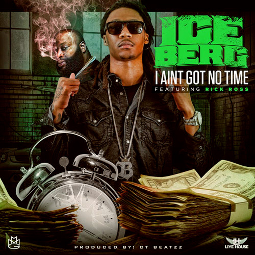 New Music: Ice Berg ft Rick Ross - I ain't got no time