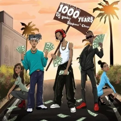"DJ Yankee ft. Blaqbonez, Cheque – ""1000 YEAR$"""