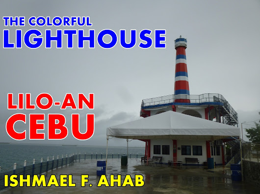 Laag-Laag sa Cebu (Part 6): The Colorful Lighthouse of Lilo-an