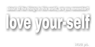 How about your self? Are you love your self this time
