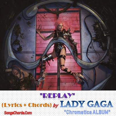 Replay Chords and Lyrics by Lady Gaga
