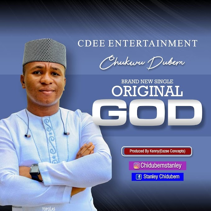 [Music] Original God by  Stanley Chukwu Dubem mp3 download