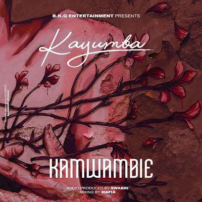 Audio   Kayumba - Kamwambie   Mp3 Download