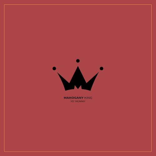 Mahogany King – Yo' Mommy – Single