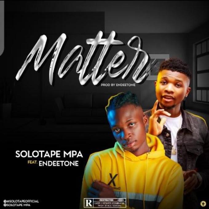 [Music] Solotape Mpa  Ft Endeetone - Matter mp3 download