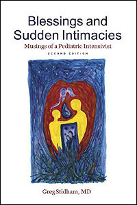 Blessings and Sudden Intimacies: Musings of a Pediatric Intensivist by Greg Stidham