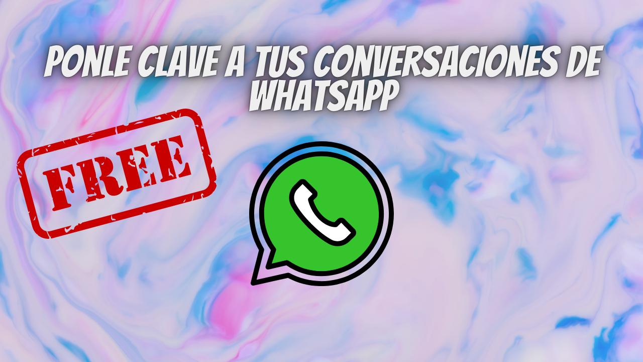 Ponles claves a tus conversaciones de WhatsApp