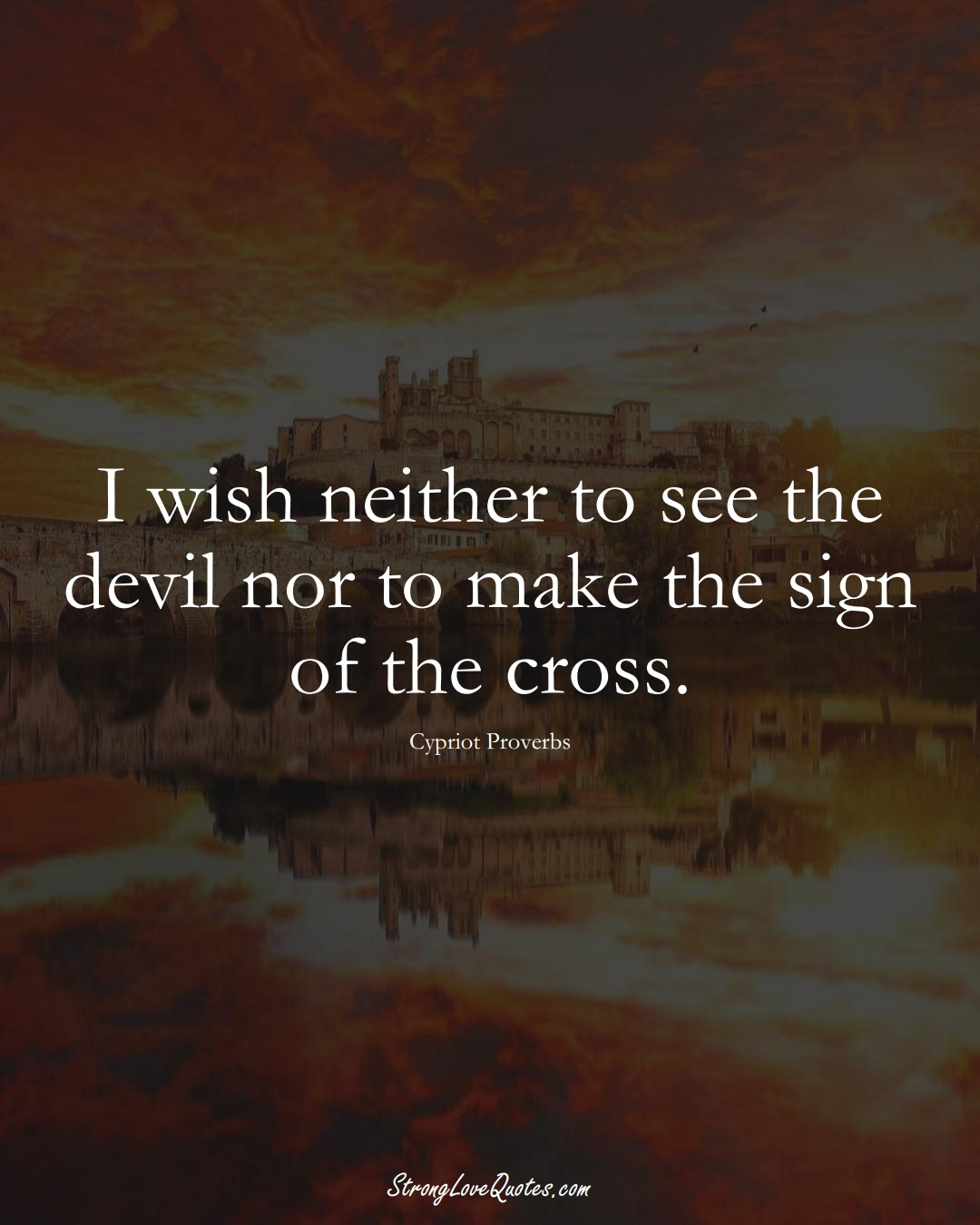 I wish neither to see the devil nor to make the sign of the cross. (Cypriot Sayings);  #MiddleEasternSayings