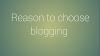 Top 10 reason to choose blogging.