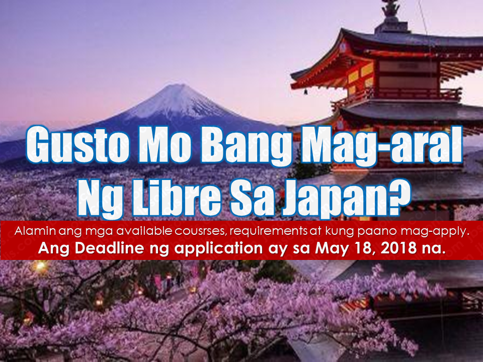The application for the 2019 Japanese Government Scholarship Programs is NOW OPEN.  Did you know that for more than 54 years, the Japanese Government has received Filipinos, among other nationals from all over the world, to study in Japan? For the past several years, an annual average of 100 scholars from the Philippines has been sent to study in Japan.   DEADLINE for application is on MAY 18, 2018.  Course categories offered are  Research (Masteral and Doctoral Course)  Undergraduate  College of Technology Specialized Training College Advertisement       Sponsored Links   Japan is now opening their doorways to foreigners who want to study in Japan for free through Japanese Government Scholarship Program.    They are now starting to accept applications through the Embassy of Japan in the Philippines. The deadline for submission of applications will be on May 18, 2018.     They are offering the following courses:  1 Research (Masteral and Doctoral Course) 2 Undergraduate 3 College of Technology 4 Specialized Training College   For the requirements, please refer to the chart below.      For interested applicants, to guide you on your scholarship application and other scholarship-related inquiries, you may also visit the JICC library every Fridays for scholarship consultation from 9:00-12:30 am in the morning and from 2:00-4:30 pm in the afternoon. Please call 551-5710 loc. 2313 for more information on the scholarship consultation.    Japanese Government Application Schedule and Process         READ MORE: Recruiters With Delisted, Banned, Suspended, Revoked And Cancelled POEA Licenses 2018    List of Philippine Embassies And Consulates Around The World     Classic Room Mates You Probably Living With   Do Not Be Fooled By Your Recruitment Agencies, Know Your  Correct Fees    Remittance Fees To Be Imposed On Kuwait Expats Expected To Bring $230 Million Income    TESDA Provides Training For Returning OFWs   Cash Aid To Be Given To Displaced OFWs From Kuwait—OWWA    Former