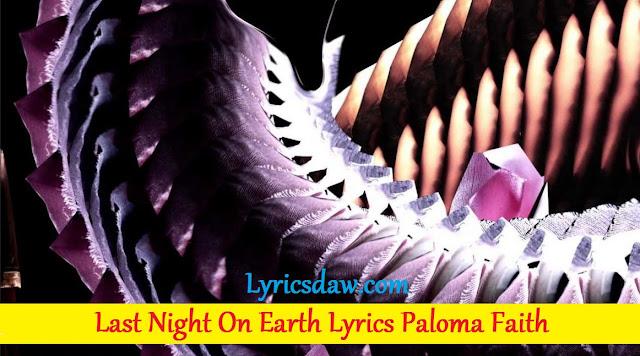 Last Night On Earth Lyrics Paloma Faith | Іnfіnіtе Тhіngѕ