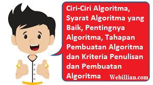 Ciri-Ciri Algoritma, Syarat Algoritma yang Baik, Pentingnya Algoritma, Tahapan Pembuatan Algoritma dan Kriteria Penulisan dan Pembuatan Algoritma