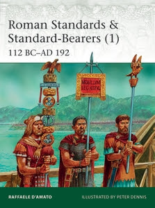 Roman Standards & Standard-Bearers (1): 112 BC–AD 192