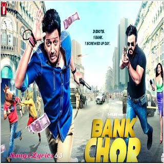 Bank Chor All Song Lyrics [2017]