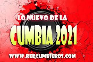 LO NUEVO EN CUMBIA 2021 DESCARGAR