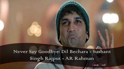 Never-Say-Goodbye-Dil-Bechara-Sushant-Singh-Rajput-AR-Rahman