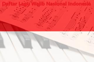 Daftar Lagu Wajib Nasional Indonesia dan Penciptanya + Birama Lengkap