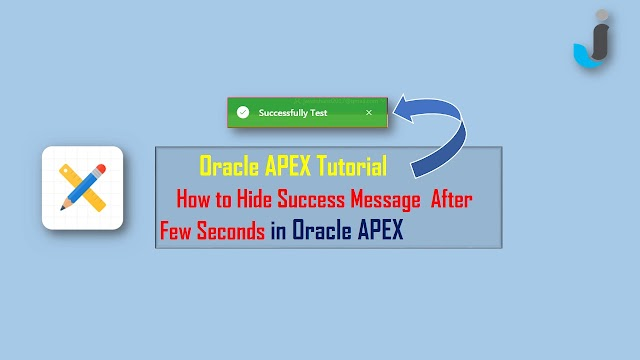 Oracle APEX Tutorial - How to Hide Success Message After Few Seconds in Oracle APEX