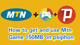 How to get and use Mtn Game 150MB on psiphon