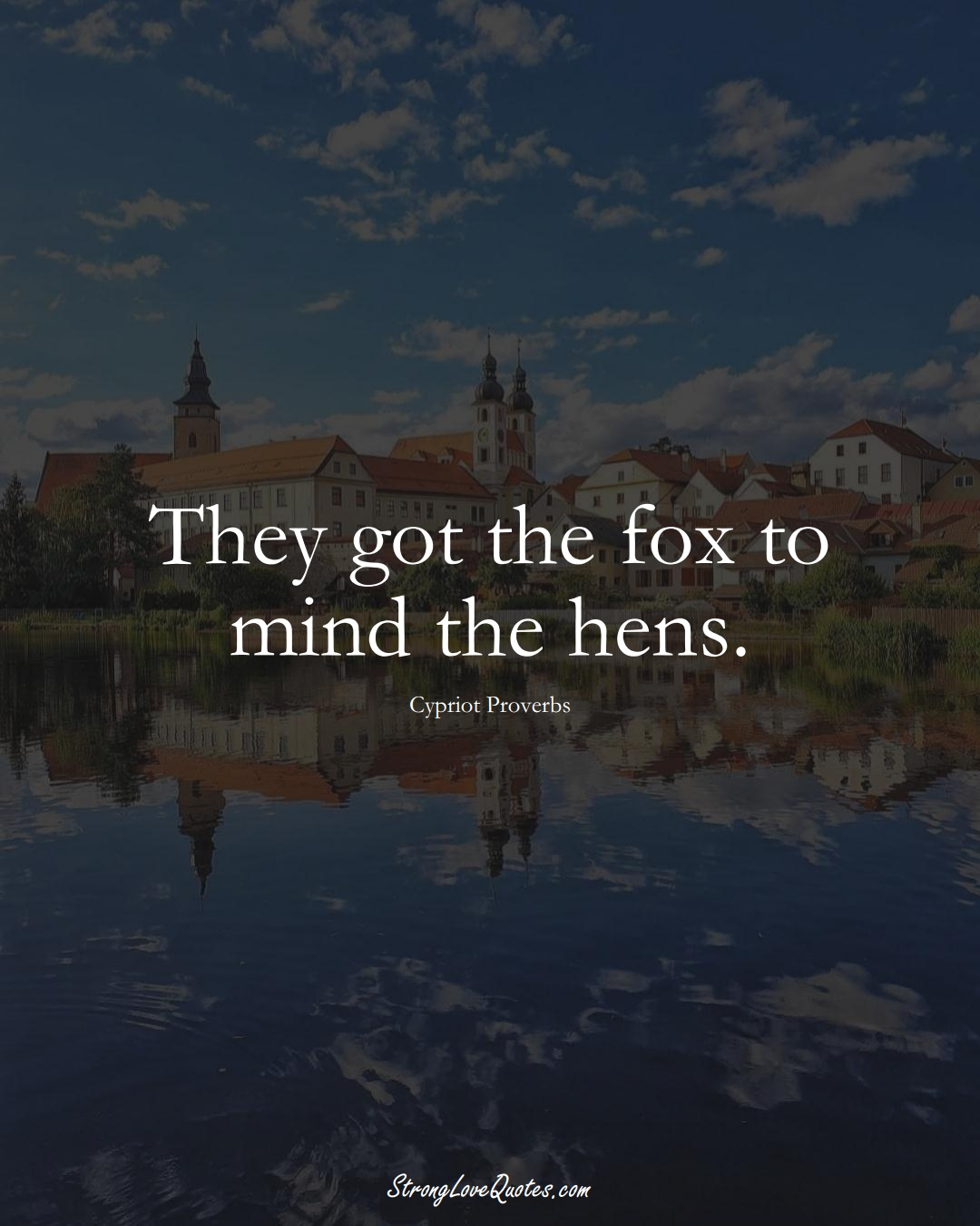They got the fox to mind the hens. (Cypriot Sayings);  #MiddleEasternSayings