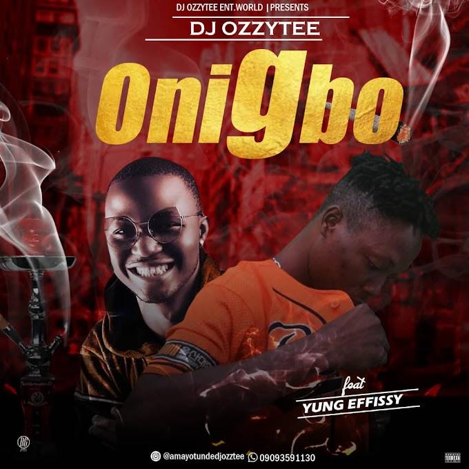 DJ Ozzytee Ft Yung Effissy ~ Onigbo