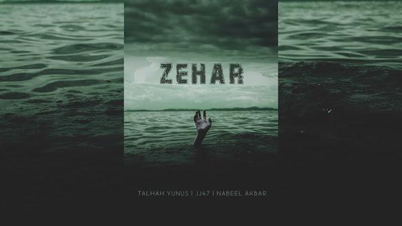 ZEHAR SONG LYRICS - Talhah Yunus   JJ47   Nabeel Akbar   Prod. by Jokhay Lyrics Planet