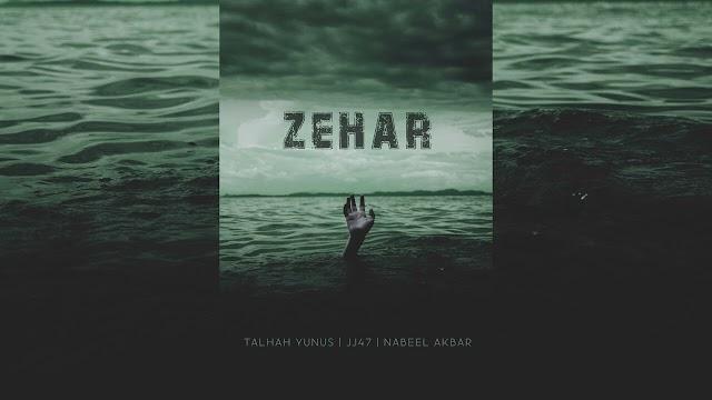 ZEHAR SONG LYRICS - Talhah Yunus | JJ47 | Nabeel Akbar | Prod. by Jokhay