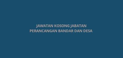 Jawatan Kosong Jabatan Perancangan Bandar Dan Desa 2020 (PLANMalaysia)