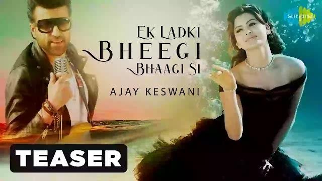 Ek Ladki Bheegi Bhagi Si Lyrics –  Urvashi Rautela | Ajay Keswani