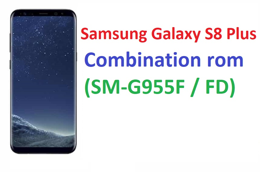 Samsung Galaxy S8 Plus Combination rom (SM-G955F / FD) - World Mobile