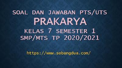 Soal dan Jawaban PTS/UTS PRAKARYA Kelas VII Semester 1 SMP/MTs Kurikulum 2013 TP 2020/2021