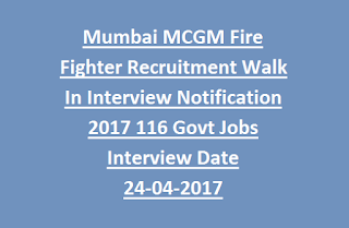Mumbai MCGM Fire Fighter Recruitment Walk In Interview Notification 2017 116 Govt Jobs  Interview Date 24-04-2017