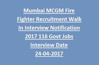 Mumbai MCGM Fire Fighter Recruitment Walk In Interview Notification 2017 116 Govt Jobs  Interview Date 24-04-2017