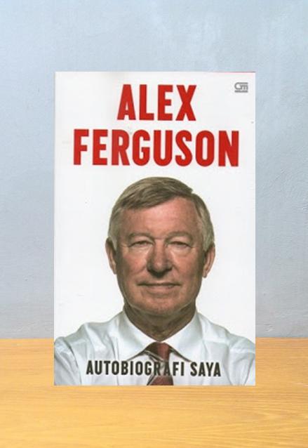 ALEX FERGUSON: AUTOBIOGRAFI SAYA