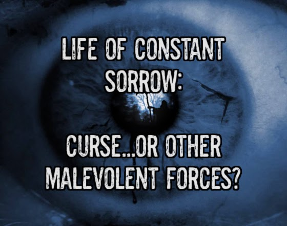 A Life of Constant Sorrow: Curse...or Other Malevolent Forces?