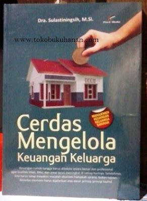 Buku : Cerdas Mengelola Keuangan Keluarga – Dra. Sulastiningsih, M.Si