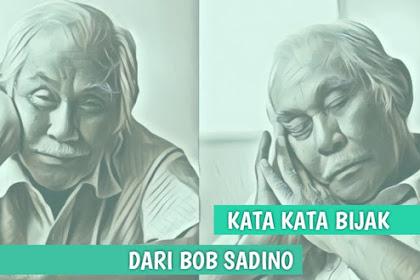 Kata Kata Bijak Penuh Inspirasi dan Motivasi dari Bob Sadino