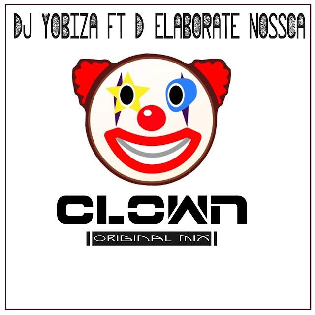 Dj Yobiza ft. D'Elaborate Nossca - Clown (Original Mix) Download Mp3