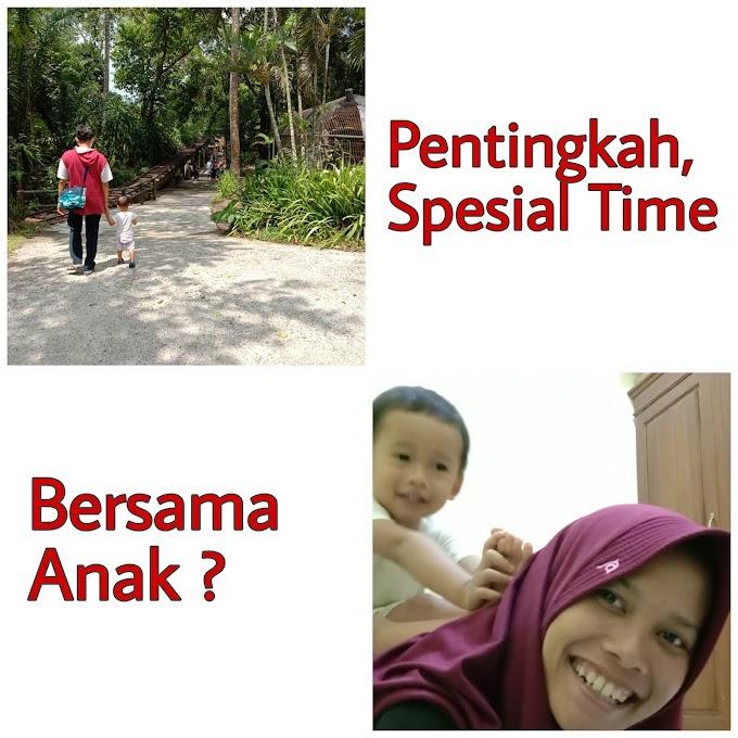 Pentingkah Spesial Time Bersama Anak ?